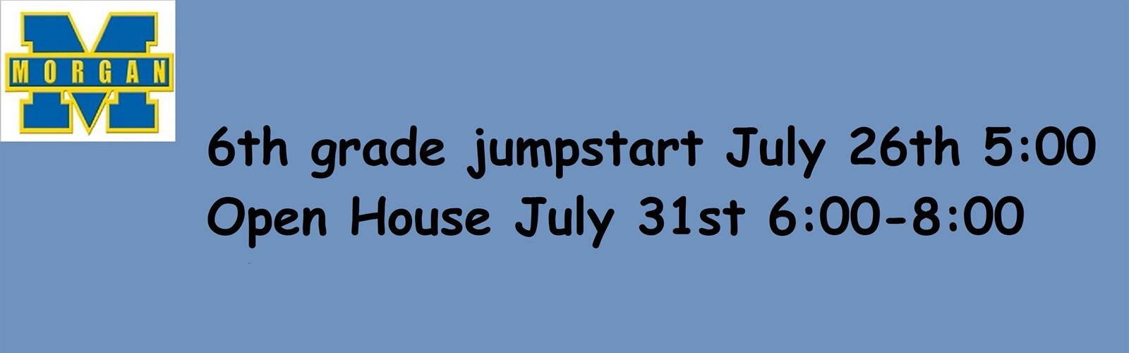 6th grade jumpstart July 26th 5:00 Open House July 31st 6:00-8:00